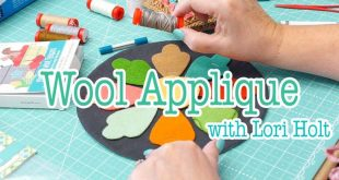 How to Applique with Wool by Lori Holt | Fat Quarter Shop-Video-8:29min Join Lor...